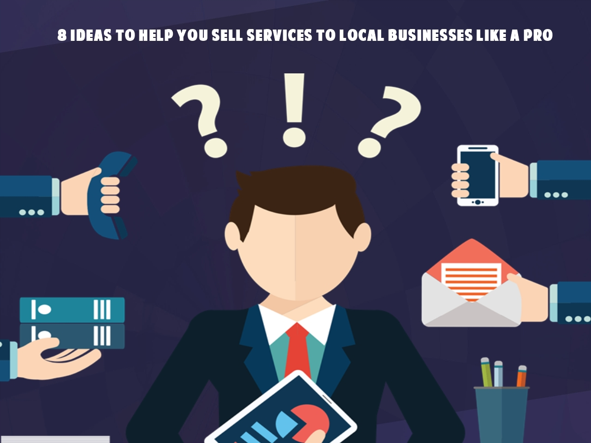 8 Ideas To Help You Sell Services To Local Businesses Like A Pro